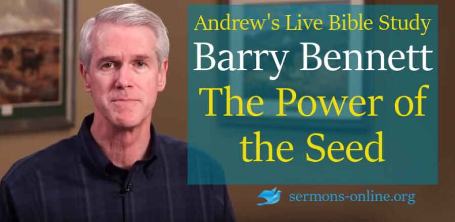 Andrew's Live Bible Study - The Power of the Seed (Oct 24 2017) - Barry Bennett