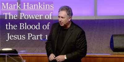 Mark Hankins sermon The Power of the Blood of Jesus Part 1 - online