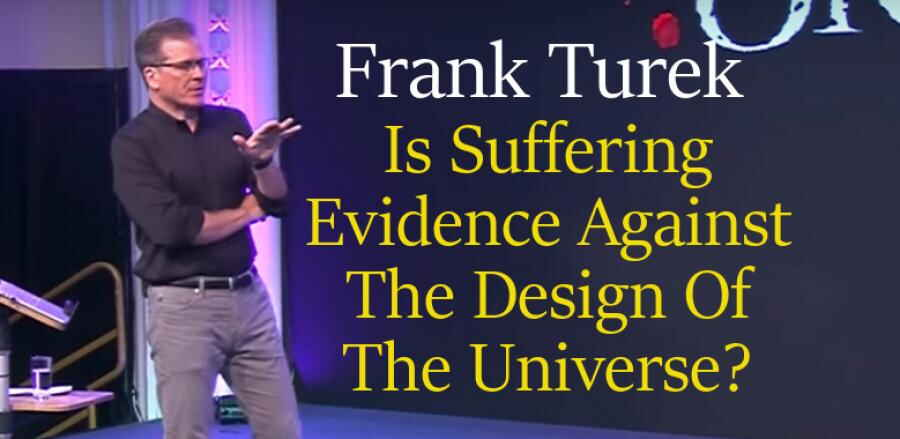 Is Suffering Evidence Against The Design Of The Universe? April 10, 2018 - Frank Turek