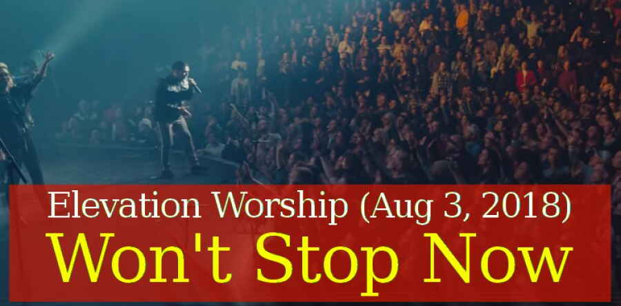 Elevation Worship (Aug 3, 2018) - Won't Stop Now - Live