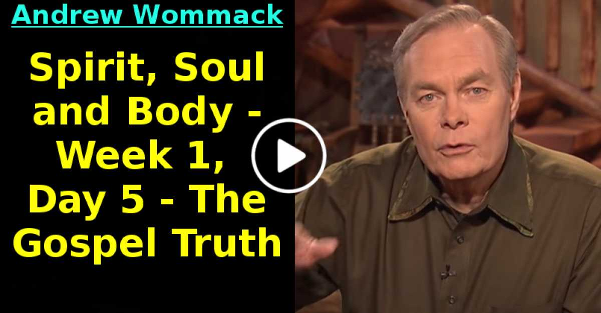 Spirit, Soul and Body - Week 1, Day 5 - The Gospel Truth (June-08-2020)
