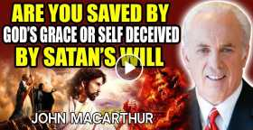 John Macarthur - Are You Saved By God's Grace Or Self Deceived By Satan's Will (September-26-2020)