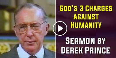 God's 3 Charges Against Humanity - Derek Prince (May-02-2020)