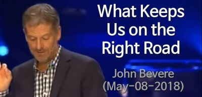 What Keeps Us on the Right Road - John Bevere (May-08-2018)