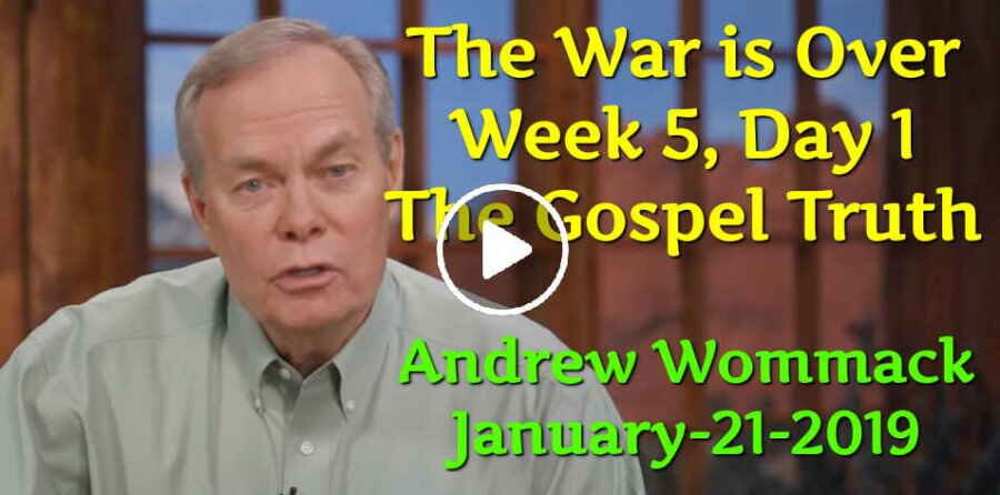 The War is Over - Week 5, Day 1 - The Gospel Truth - Andrew Wommack (January-21-2019)