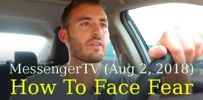 MessengerTV (Aug 2, 2018) - How To Face Fear