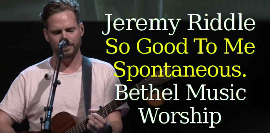 Jeremy Riddle - So Good To Me + Spontaneous. Bethel Music Worship