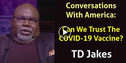 Conversations With America: Can We Trust The COVID-19 Vaccine? - TD Jakes (February-23-2021)