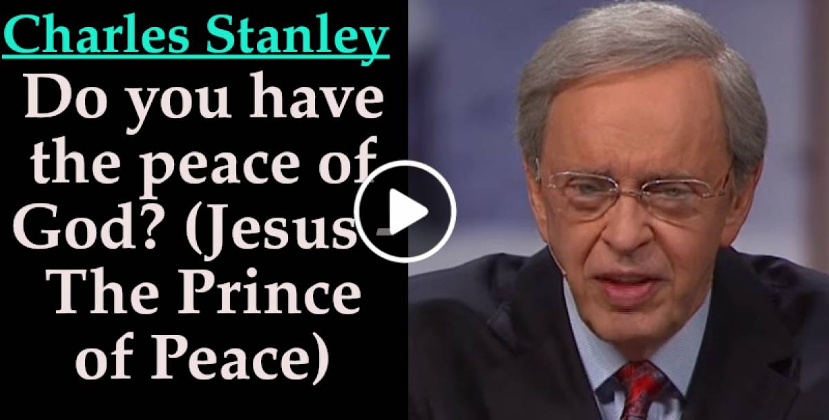 Charles Stanley-Do you have the peace of God? (Jesus - The Prince of Peace) (October-29-2019)