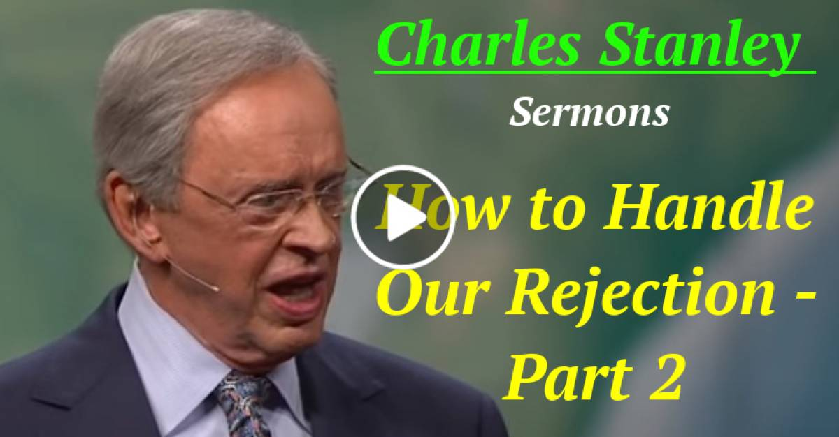 Dr Charles Stanley Sermons : How to Handle Our Rejection - Part 2 (February-23-2021)
