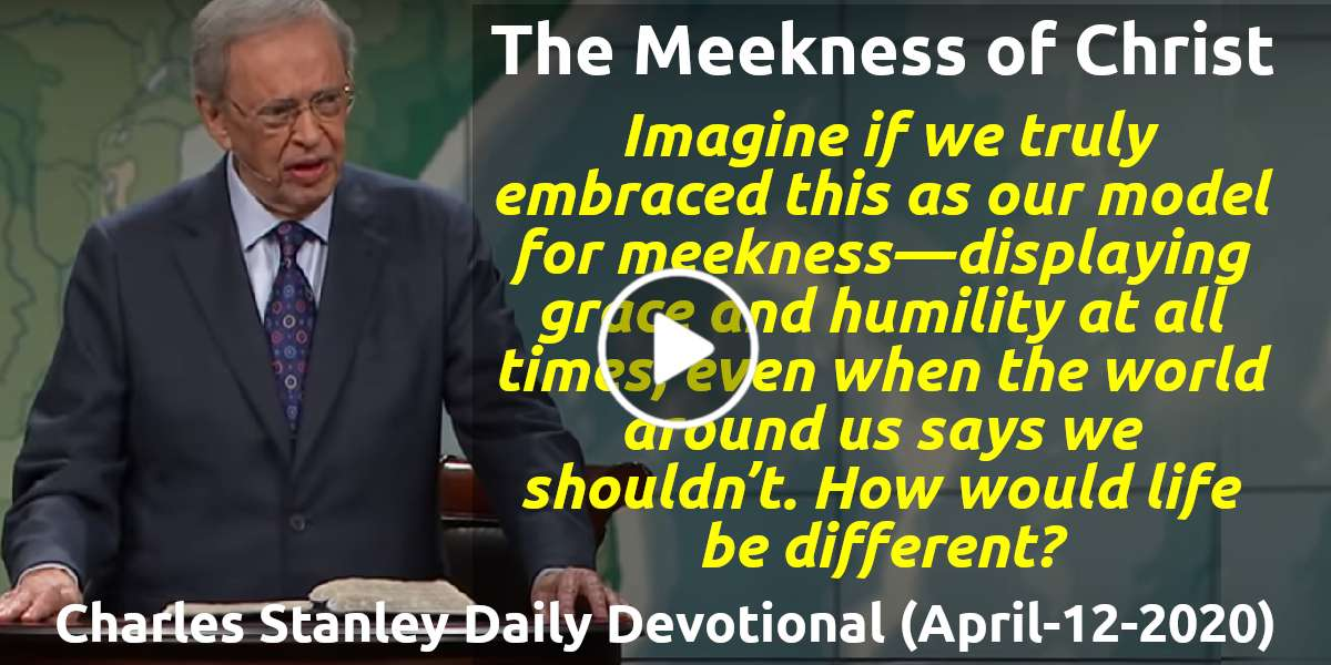 Sunday Reflection: The Meekness of Christ - Charles Stanley Daily Devotional (April-12-2020)