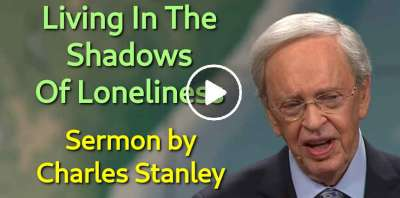 Living In The Shadows Of Loneliness – Dr. Charles Stanley (April-23-2019)