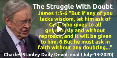 The Struggle With Doubt – Charles Stanley Daily Devotional (July-13-2020)
