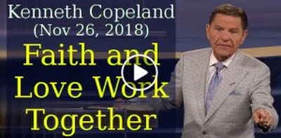 Kenneth Copeland (November-26-2018) - Faith and Love Work Together