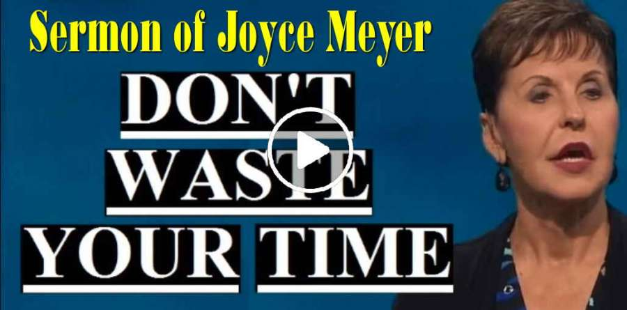 Joyce Meyer - Don't Waste Your Time (February-12-2019)
