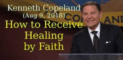 Kenneth Copeland Ministries (Aug 9, 2018) - How to Receive Healing by Faith