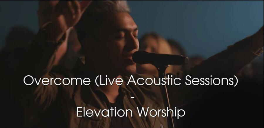 Overcome (Live Acoustic Sessions) - Elevation Worship