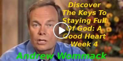 Andrew Wommack: Discover The Keys To Staying Full Of God: A Good Heart Week 4 Session 5 (November-11-2019)