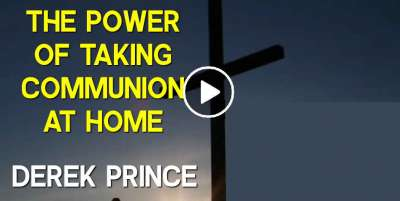 The power of taking Communion at home - Derek Prince (March-27-2020)