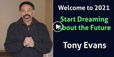 Welcome to 2021 - Start Dreaming About the Future - Tony Evans (January-04-2021)