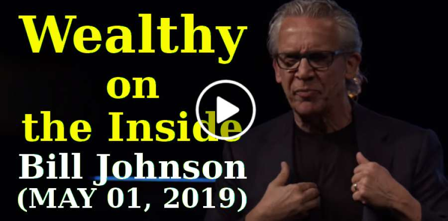Wealthy on the Inside - Bill Johnson (MAY 01, 2019)