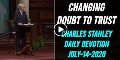 Changing Doubt to Trust – Charles Stanley Daily Devotion (July-14-2020)