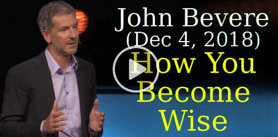 John Bevere (December 4, 2018) - How You Become Wise