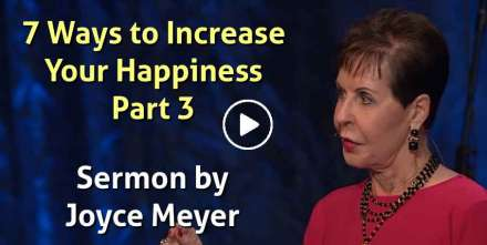 7 Ways to Increase Your Happiness, Part 3, 15 Feb. 2018 - Enjoying Everyday Life -  Joyce Meyer