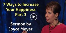 7 Ways to Increase Your Happiness - Part 3 - Joyce Meyer (July-14-2020)