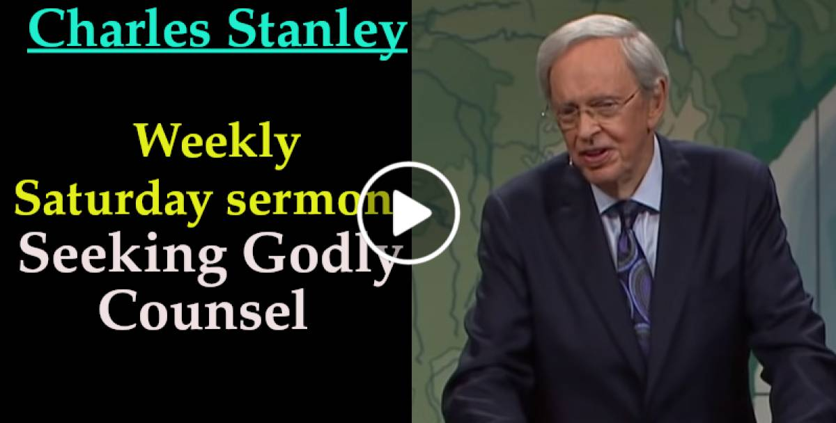 Seeking Godly Counsel - Charles Stanley Weekly Saturday sermon March-21-2020