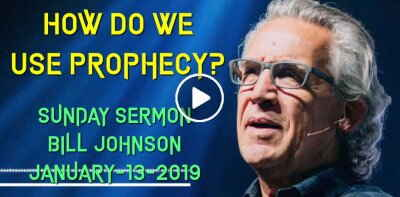 Bill Johnson - How Do We Use Prophecy? (January-13-2019)
