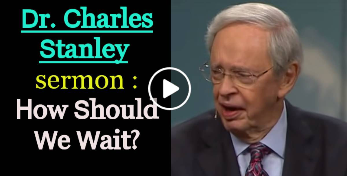 Charles Stanley Weekly Saturday sermon March-09-2019 - How Should We Wait?