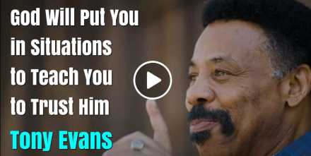 God Will Put You in Situations to Teach You to Trust Him - Tony Evans (October-20-2020)