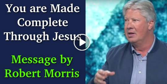 You are Made Complete Through Jesus - Robert Morris (October-21-2020)