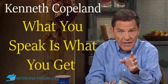 Kenneth Copeland sermon What You Speak Is What You Get online