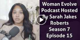 Woman Evolve Podcast Hosted By Sarah Jakes Roberts - Season 7 Episode 15 (October-28-2020)