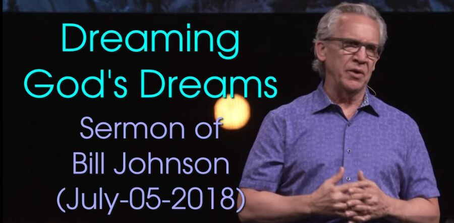Dreaming God's Dreams | Bill Johnson | Bethel Church (July-05-2018)