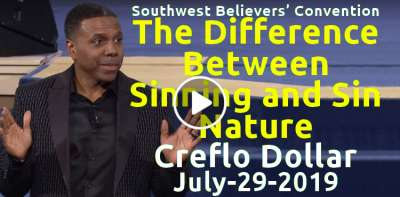 Southwest Believers' Convention: The Difference Between Sinning and Sin Nature - Creflo Dollar (July-29-2019)
