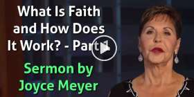 What Is Faith and How Does It Work? - Part 1 - Joyce Meyer