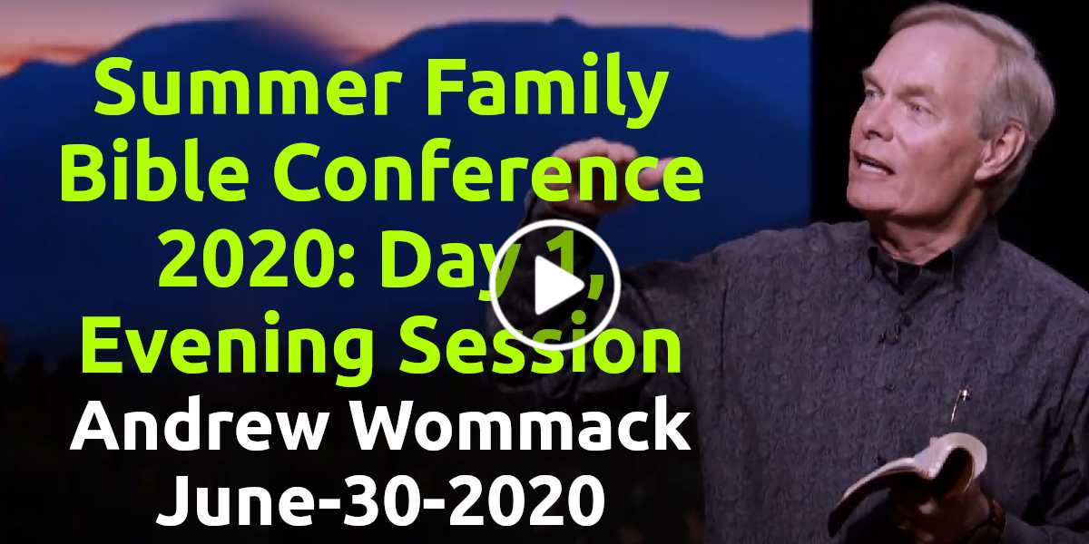 Summer Family Bible Conference 2020: Day 1, Evening Session - Andrew Wommack (June-30-2020)