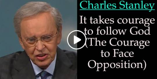 Charles Stanley-It takes courage to follow God (The Courage to Face Opposition) (November-10-2019)