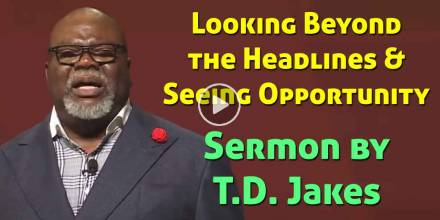 Looking Beyond the Headlines & Seeing Opportunity - Bishop T.D. Jakes (February-20-2021)