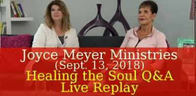 Joyce Meyer Ministries (Sept. 13, 2018) - Healing the Soul Q&A - Live Replay