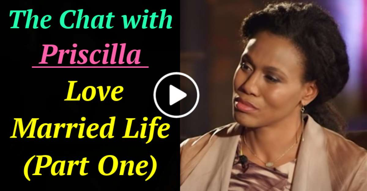 The Chat with Priscilla - Love Married Life (Part One) (January-13-2021)
