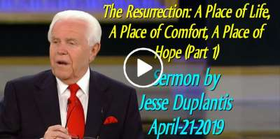 The Resurrection: A Place of Life, A Place of Comfort, A Place of Hope (Part 1) - Jesse Duplantis (April-21-2019)