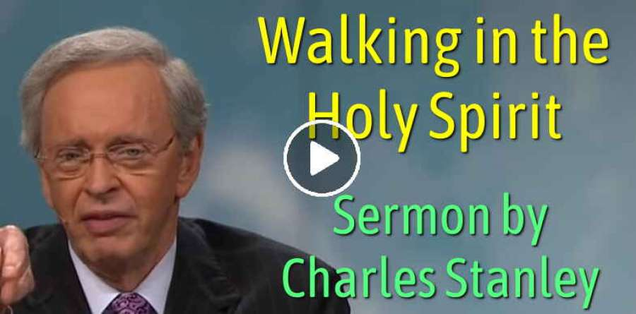 Walking in the Holy Spirit – Dr. Charles Stanley (May-18-2019)