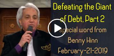 Defeating the Giant of Debt, Part 2 - a special word from Benny Hinn (February-21-2019)