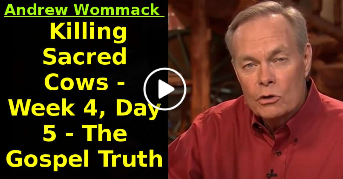 Andrew Wommack - Killing Sacred Cows - Week 4, Day 5 - The Gospel Truth (December-26-2020)