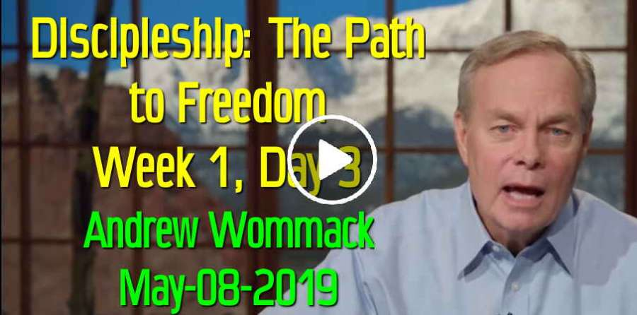 Discipleship: The Path to Freedom - Week 1, Day 3 - Andrew Wommack (May-08-2019)