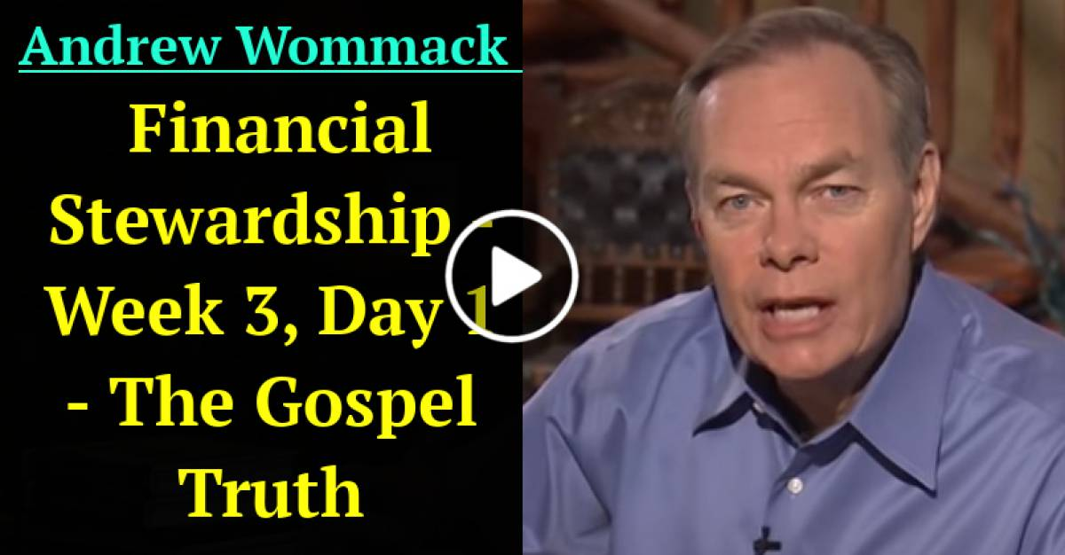 Financial Stewardship - Week 3, Day 1 - The Gospel Truth (May-04-2021) Andrew Wommack